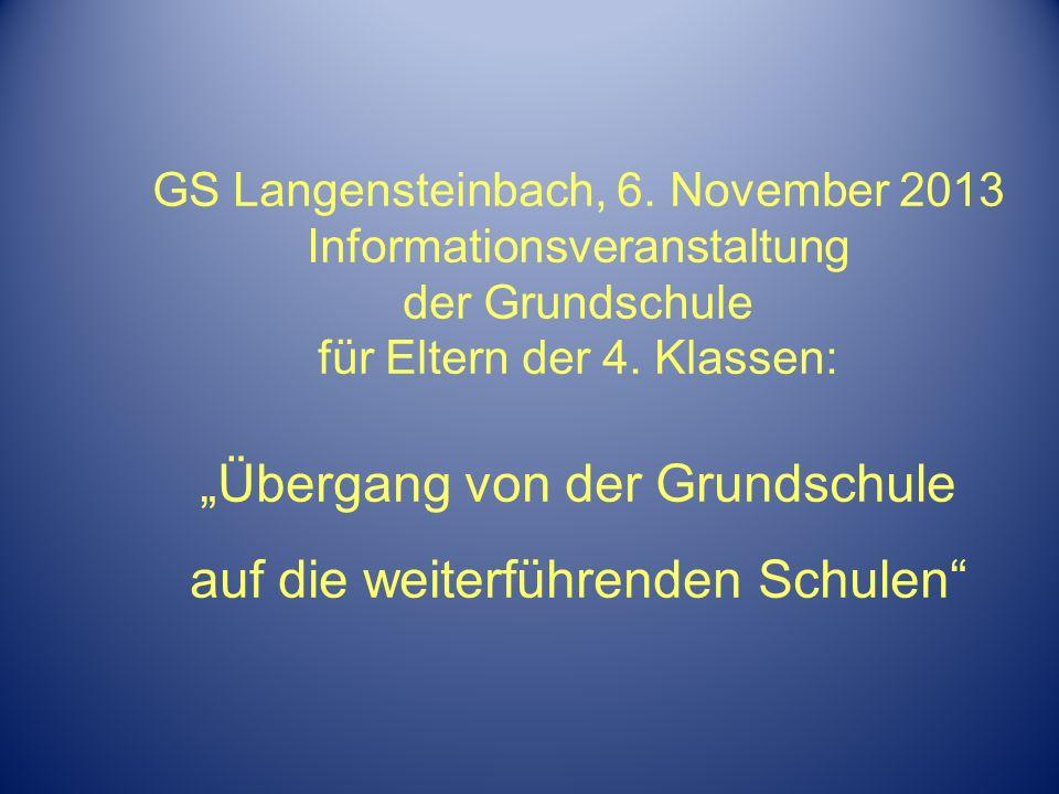 GS Langensteinbach, 6. November 2013 Informationsveranstaltung der Grundschule für Eltern der 4. Klassen: Übergang von der Grundschule auf die weiterf