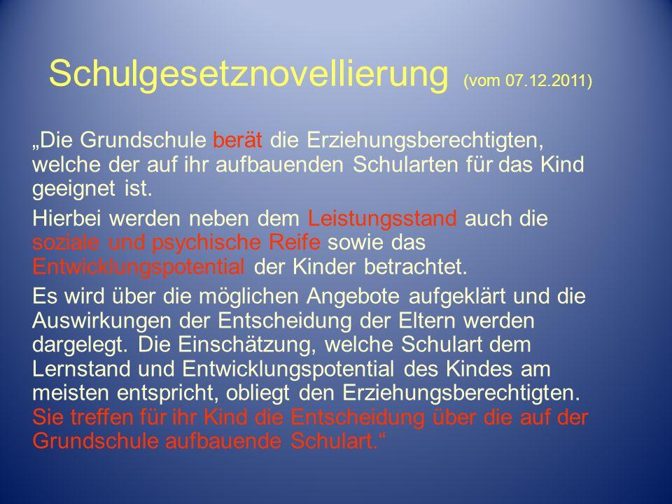 Schulgesetznovellierung (vom 07.12.2011) Die Grundschule berät die Erziehungsberechtigten, welche der auf ihr aufbauenden Schularten für das Kind geei