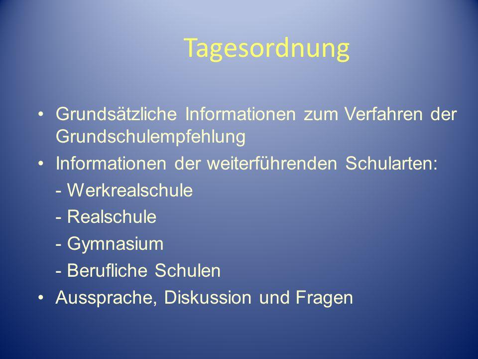 Tagesordnung Grundsätzliche Informationen zum Verfahren der Grundschulempfehlung Informationen der weiterführenden Schularten: - Werkrealschule - Real