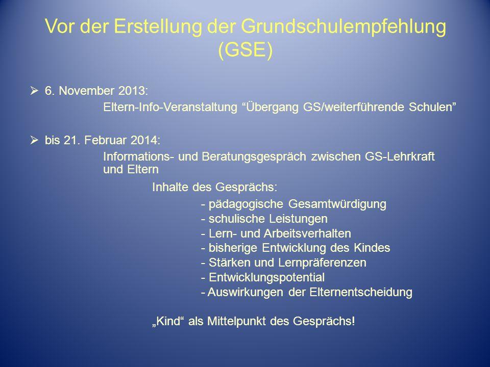 Vor der Erstellung der Grundschulempfehlung (GSE) 6. November 2013: Eltern-Info-Veranstaltung Übergang GS/weiterführende Schulen bis 21. Februar 2014: