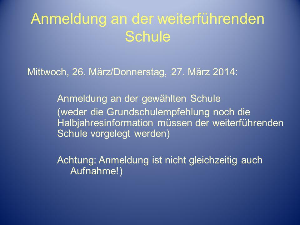 Anmeldung an der weiterführenden Schule Mittwoch, 26. März/Donnerstag, 27. März 2014: Anmeldung an der gewählten Schule (weder die Grundschulempfehlun