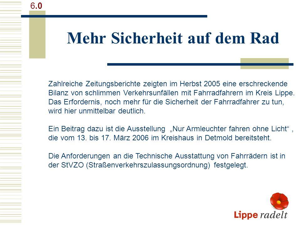 Mehr Sicherheit auf dem Rad 6.0 Zahlreiche Zeitungsberichte zeigten im Herbst 2005 eine erschreckende Bilanz von schlimmen Verkehrsunfällen mit Fahrradfahrern im Kreis Lippe.
