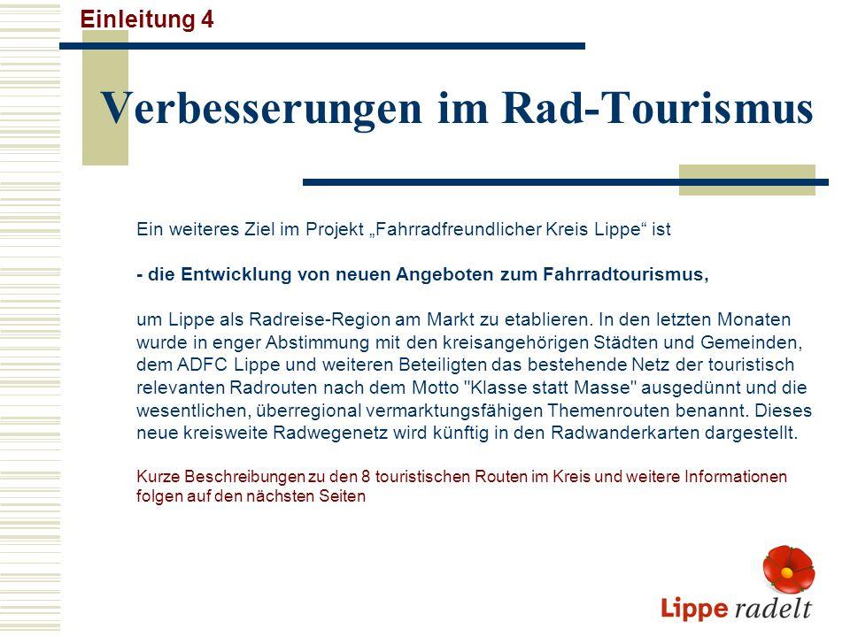 Verbesserungen im Rad-Tourismus Einleitung 4 Ein weiteres Ziel im Projekt Fahrradfreundlicher Kreis Lippe ist - die Entwicklung von neuen Angeboten zum Fahrradtourismus, um Lippe als Radreise-Region am Markt zu etablieren.