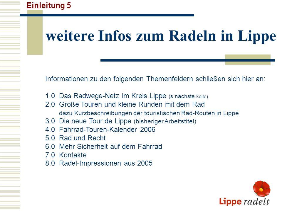 weitere Infos zum Radeln in Lippe Einleitung 5 Informationen zu den folgenden Themenfeldern schließen sich hier an: 1.0 Das Radwege-Netz im Kreis Lipp
