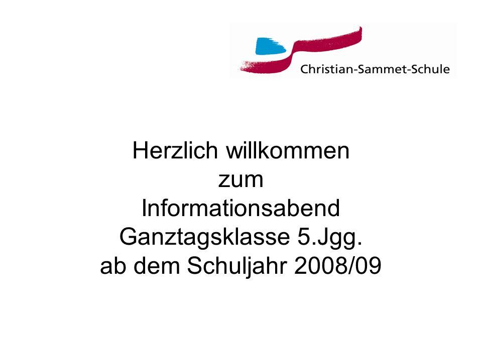 Herzlich willkommen zum Informationsabend Ganztagsklasse 5.Jgg. ab dem Schuljahr 2008/09