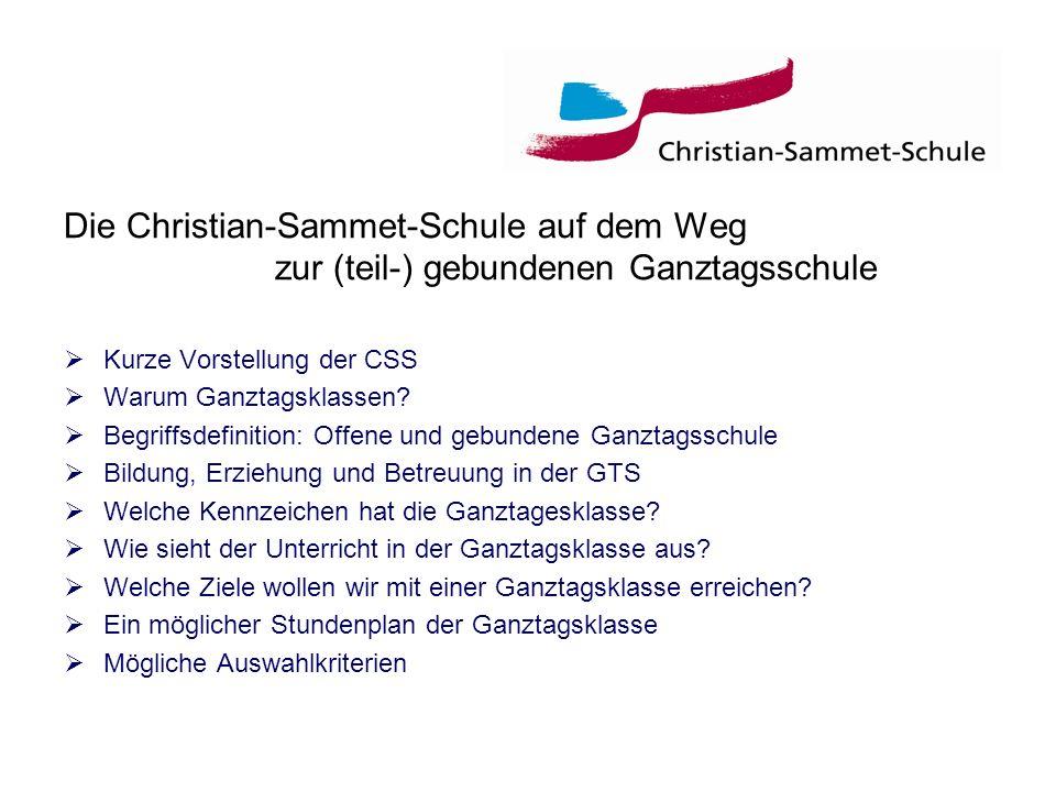 Die Christian-Sammet-Schule auf dem Weg zur (teil-) gebundenen Ganztagsschule Kurze Vorstellung der CSS Warum Ganztagsklassen? Begriffsdefinition: Off