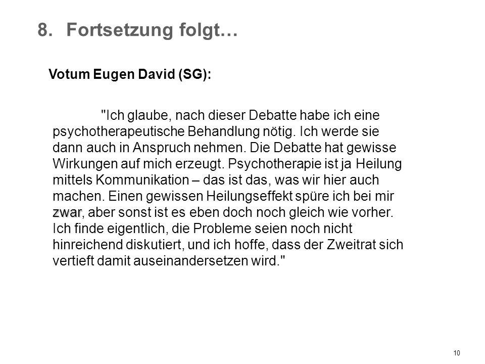 10 8.Fortsetzung folgt… Votum Eugen David (SG): zwar