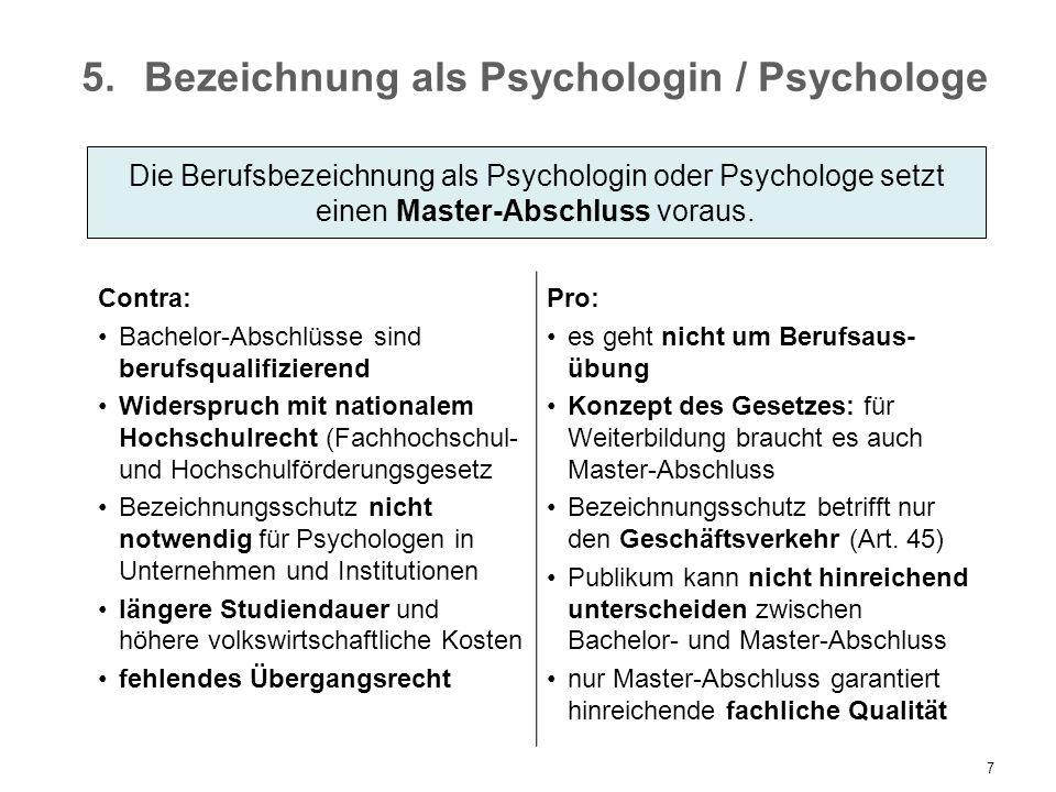 7 5.Bezeichnung als Psychologin / Psychologe Contra: Bachelor-Abschlüsse sind berufsqualifizierend Widerspruch mit nationalem Hochschulrecht (Fachhoch
