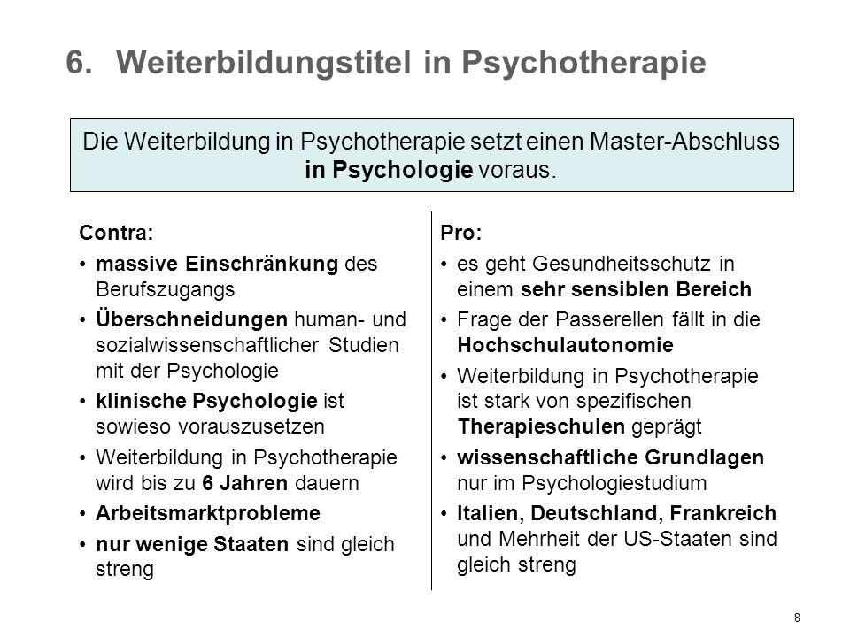 8 6.Weiterbildungstitel in Psychotherapie Contra: massive Einschränkung des Berufszugangs Überschneidungen human- und sozialwissenschaftlicher Studien