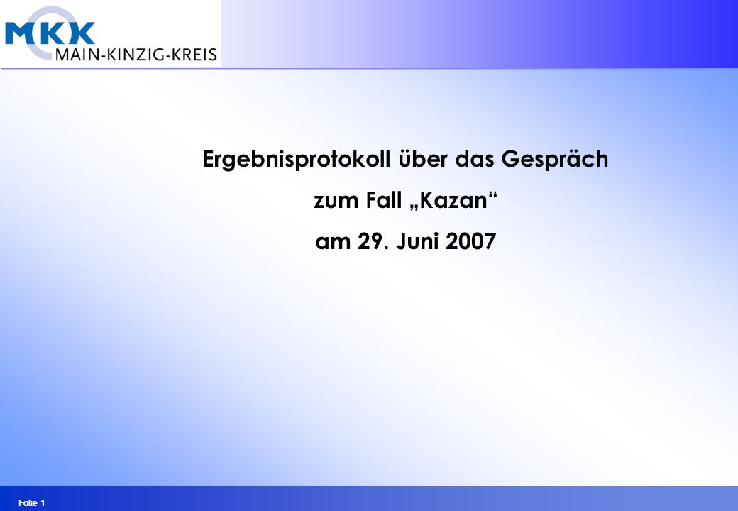 Folie 1 Ergebnisprotokoll über das Gespräch zum Fall Kazan am 29. Juni 2007