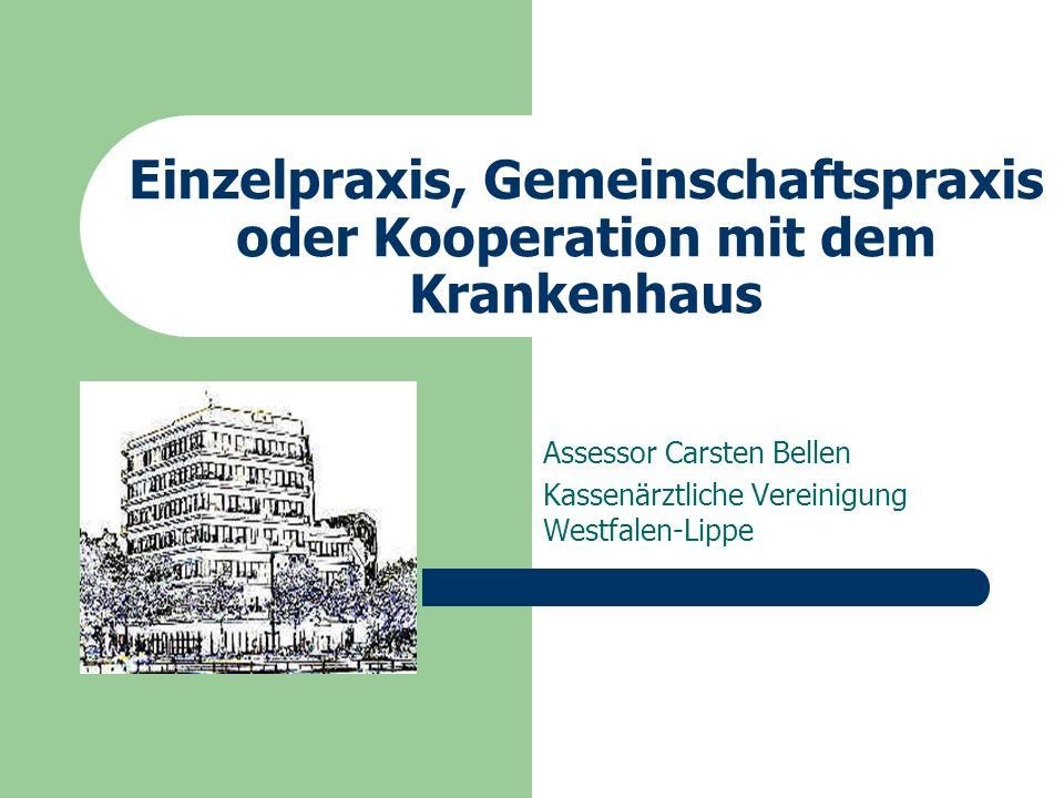 Einzelpraxis, Gemeinschaftspraxis oder Kooperation mit dem Krankenhaus Assessor Carsten Bellen Kassenärztliche Vereinigung Westfalen-Lippe