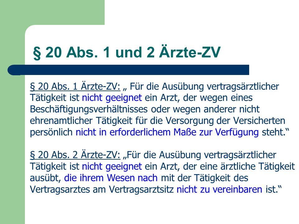§ 20 Abs. 1 und 2 Ärzte-ZV § 20 Abs. 1 Ärzte-ZV: Für die Ausübung vertragsärztlicher Tätigkeit ist nicht geeignet ein Arzt, der wegen eines Beschäftig