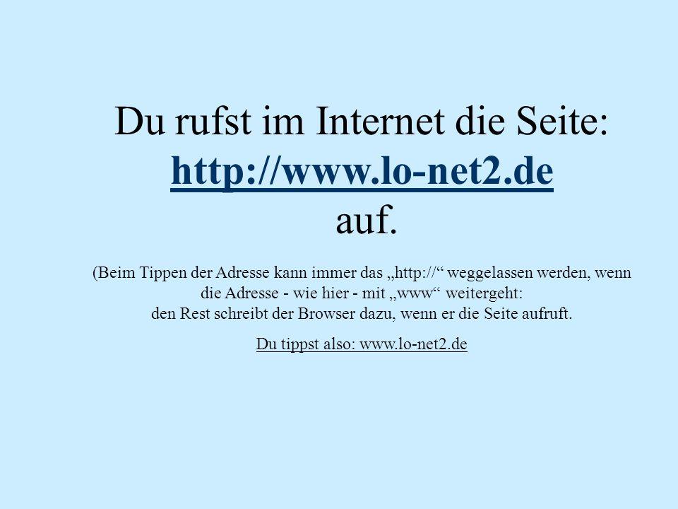 Du rufst im Internet die Seite: http://www.lo-net2.de auf.