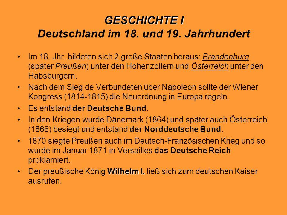 GESCHICHTE I GESCHICHTE I Deutschland im 18. und 19. Jahrhundert Im 18. Jhr. bildeten sich 2 große Staaten heraus: Brandenburg (später Preußen) unter