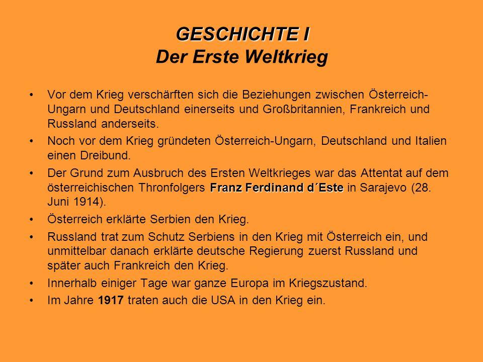 GESCHICHTE I GESCHICHTE I Der Erste Weltkrieg Vor dem Krieg verschärften sich die Beziehungen zwischen Österreich- Ungarn und Deutschland einerseits u