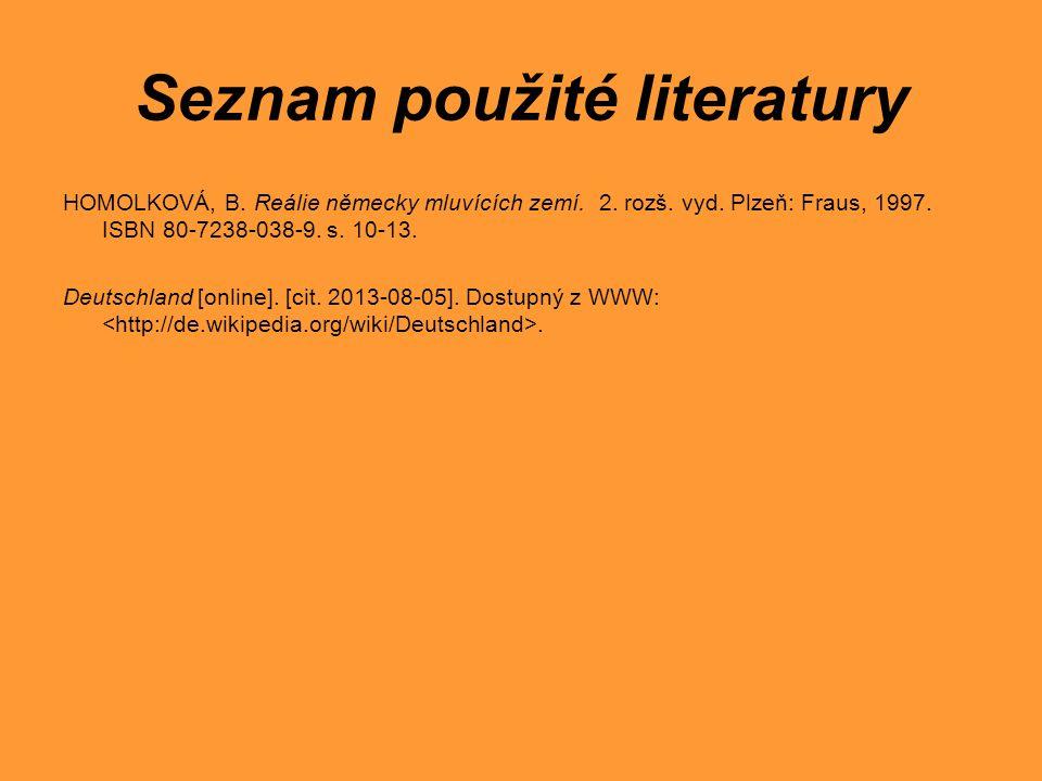 Seznam použité literatury HOMOLKOVÁ, B. Reálie německy mluvících zemí. 2. rozš. vyd. Plzeň: Fraus, 1997. ISBN 80-7238-038-9. s. 10-13. Deutschland [on