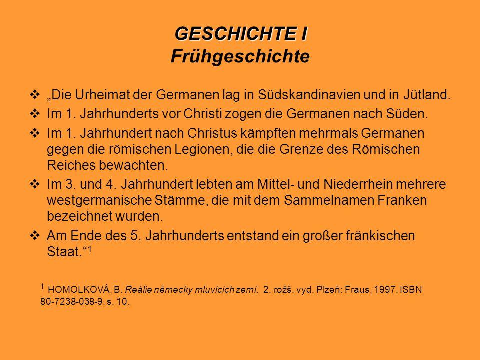 GESCHICHTE I GESCHICHTE I Frühgeschichte Die Urheimat der Germanen lag in Südskandinavien und in Jütland. Im 1. Jahrhunderts vor Christi zogen die Ger