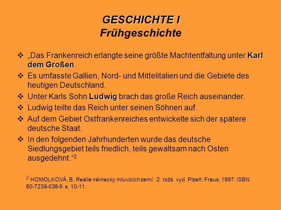 GESCHICHTE I GESCHICHTE I Frühgeschichte Karl dem Großen Das Frankenreich erlangte seine größte Machtentfaltung unter Karl dem Großen. Es umfasste Gal