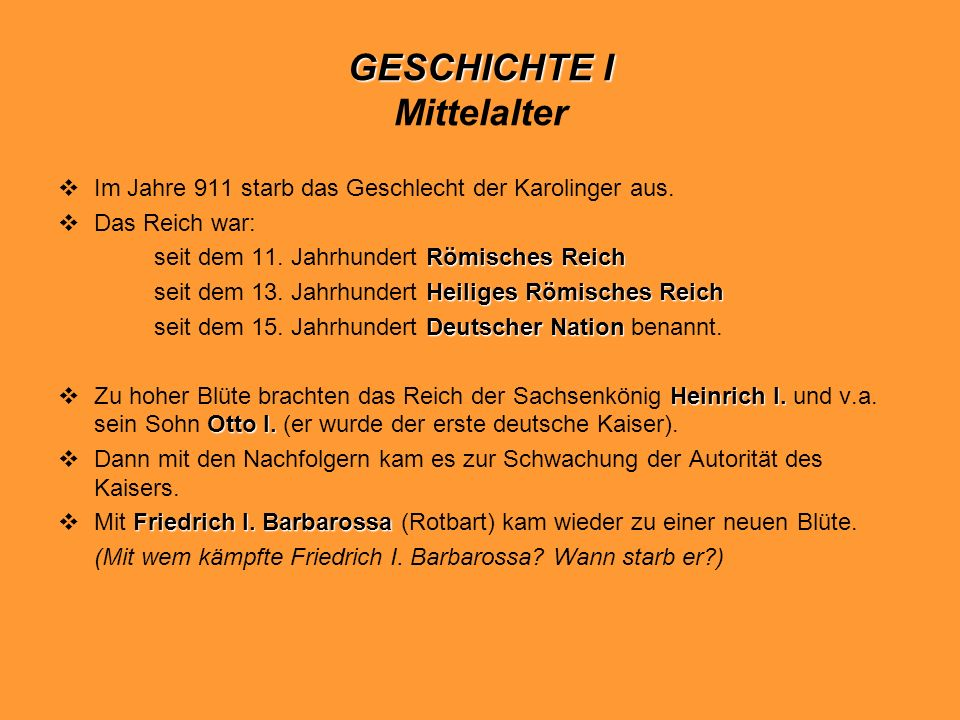 GESCHICHTE I GESCHICHTE I Mittelalter Im Jahre 911 starb das Geschlecht der Karolinger aus. Das Reich war: Römisches Reich seit dem 11. Jahrhundert Rö