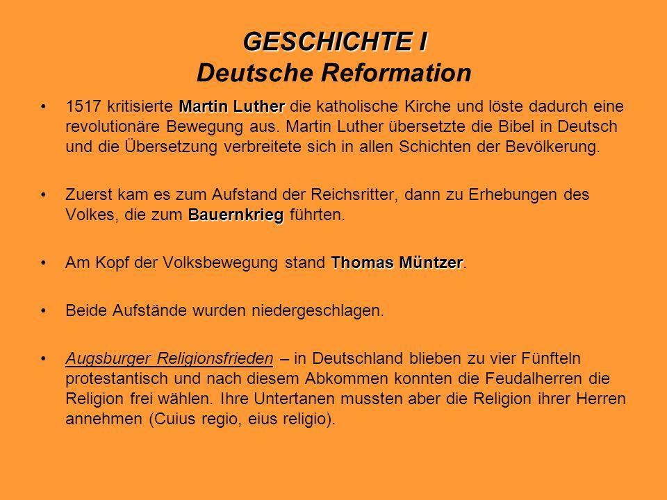 GESCHICHTE I GESCHICHTE I Deutsche Reformation Martin Luther1517 kritisierte Martin Luther die katholische Kirche und löste dadurch eine revolutionäre