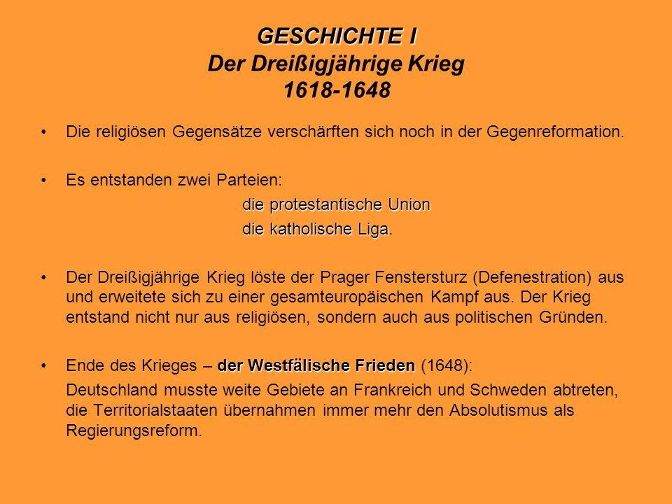GESCHICHTE I GESCHICHTE I Der Dreißigjährige Krieg 1618-1648 Die religiösen Gegensätze verschärften sich noch in der Gegenreformation. Es entstanden z