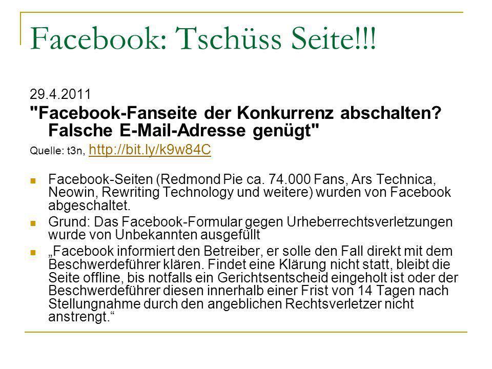 Facebook: Tschüss Seite!!. 29.4.2011 Facebook-Fanseite der Konkurrenz abschalten.