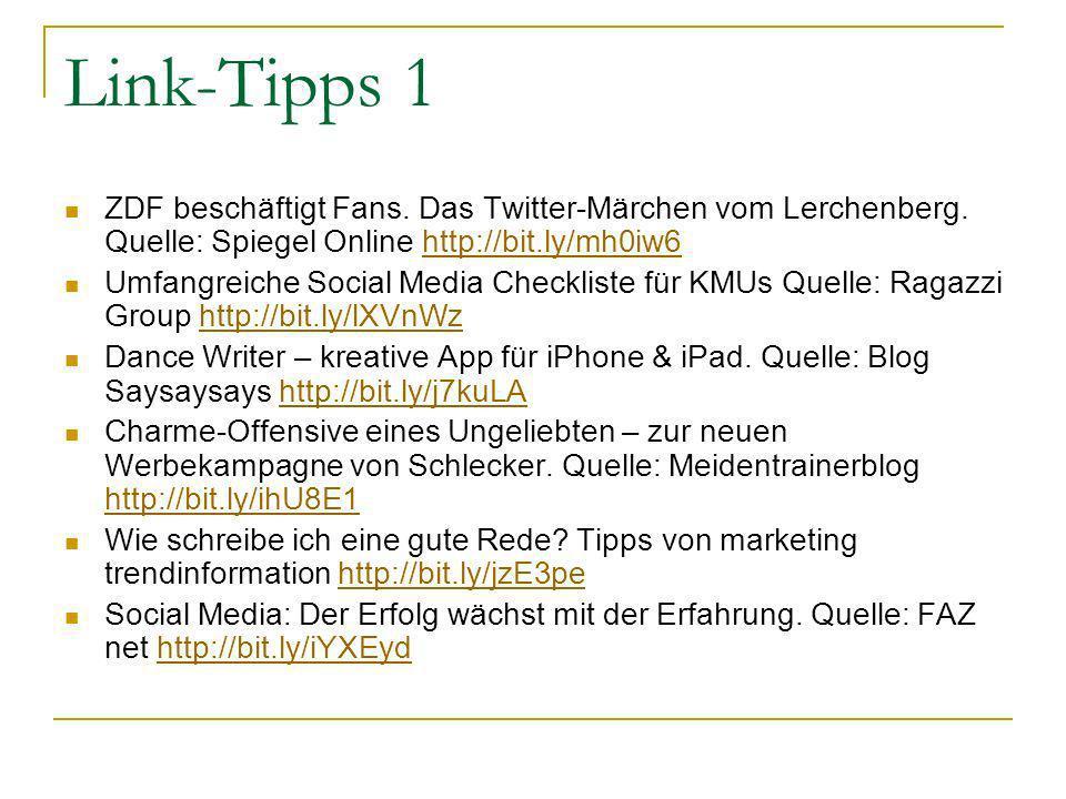 Link-Tipps 1 ZDF beschäftigt Fans. Das Twitter-Märchen vom Lerchenberg. Quelle: Spiegel Online http://bit.ly/mh0iw6http://bit.ly/mh0iw6 Umfangreiche S