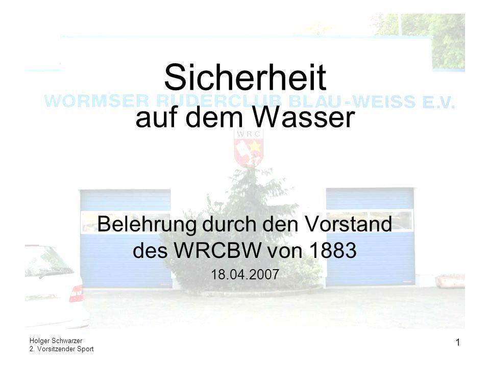 Holger Schwarzer 2. Vorsitzender Sport 1 Sicherheit auf dem Wasser Belehrung durch den Vorstand des WRCBW von 1883 18.04.2007