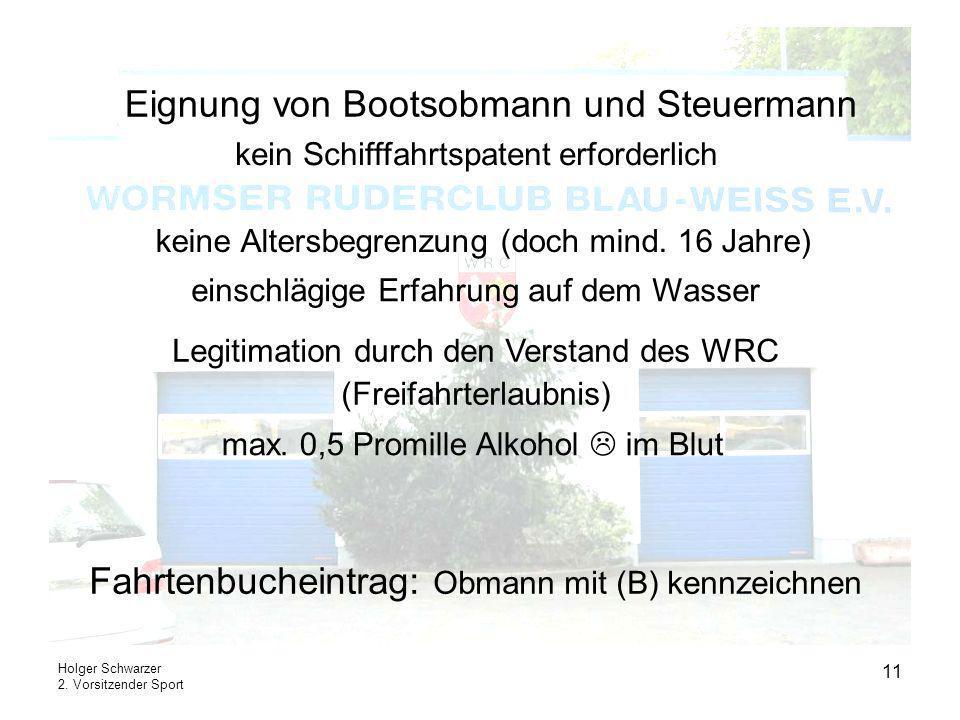 Holger Schwarzer 2. Vorsitzender Sport 11 Eignung von Bootsobmann und Steuermann keine Altersbegrenzung (doch mind. 16 Jahre) kein Schifffahrtspatent
