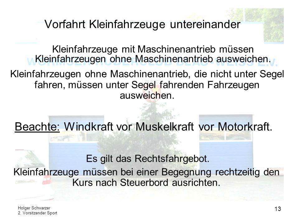 Holger Schwarzer 2. Vorsitzender Sport 13 Vorfahrt Kleinfahrzeuge untereinander Kleinfahrzeuge mit Maschinenantrieb müssen Kleinfahrzeugen ohne Maschi
