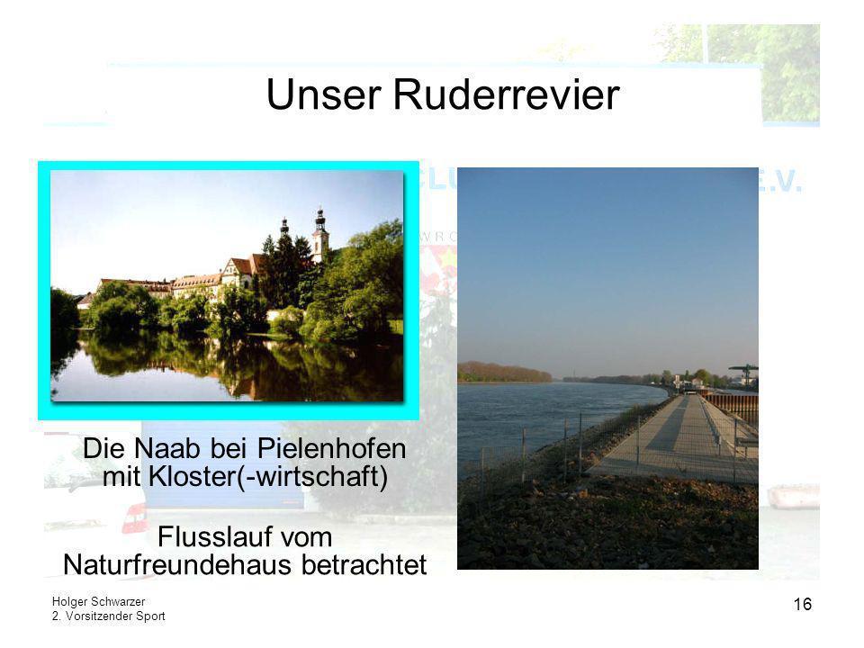 Holger Schwarzer 2. Vorsitzender Sport 16 Unser Ruderrevier Flusslauf vom Naturfreundehaus betrachtet Die Naab bei Pielenhofen mit Kloster(-wirtschaft