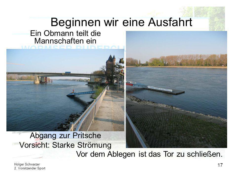 Holger Schwarzer 2. Vorsitzender Sport 17 Beginnen wir eine Ausfahrt Abgang zur Pritsche Vorsicht: Starke Strömung Vor dem Ablegen ist das Tor zu schl