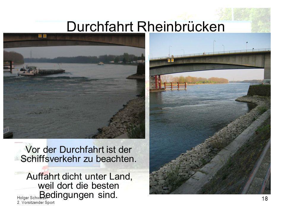 Holger Schwarzer 2. Vorsitzender Sport 18 Durchfahrt Rheinbrücken Vor der Durchfahrt ist der Schiffsverkehr zu beachten. Auffahrt dicht unter Land, we