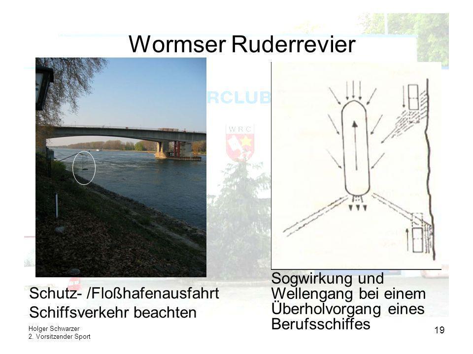 Holger Schwarzer 2. Vorsitzender Sport 19 Wormser Ruderrevier Schutz- /Floßhafenausfahrt Schiffsverkehr beachten Sogwirkung und Wellengang bei einem Ü