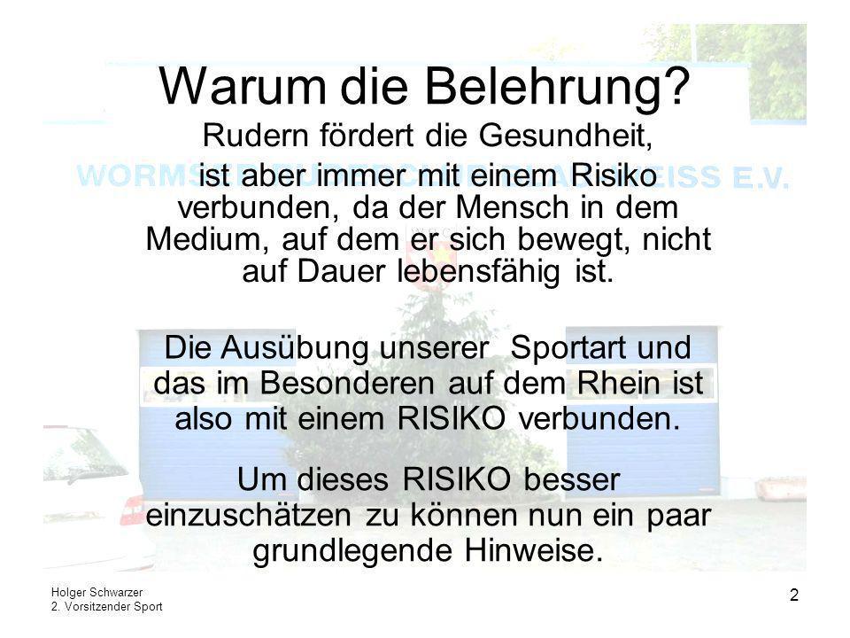 Holger Schwarzer 2. Vorsitzender Sport 2 Warum die Belehrung? Rudern fördert die Gesundheit, ist aber immer mit einem Risiko verbunden, da der Mensch