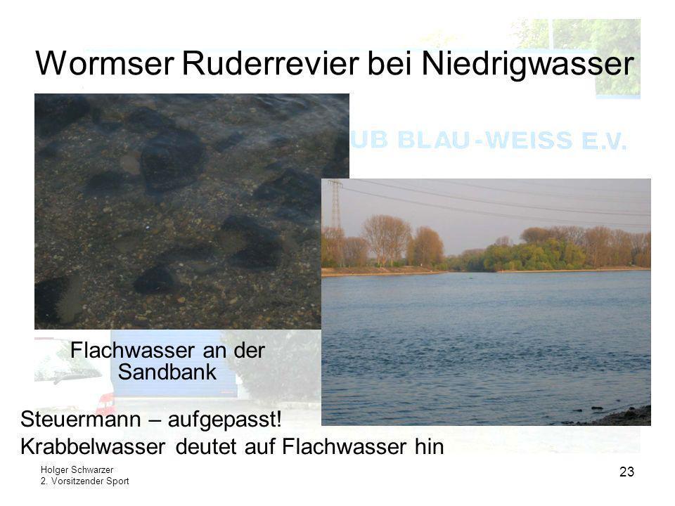 Holger Schwarzer 2. Vorsitzender Sport 23 Wormser Ruderrevier bei Niedrigwasser Steuermann – aufgepasst! Krabbelwasser deutet auf Flachwasser hin Flac