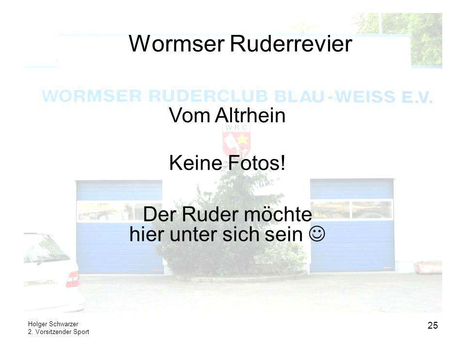 Holger Schwarzer 2. Vorsitzender Sport 25 Wormser Ruderrevier Keine Fotos! Vom Altrhein Der Ruder möchte hier unter sich sein