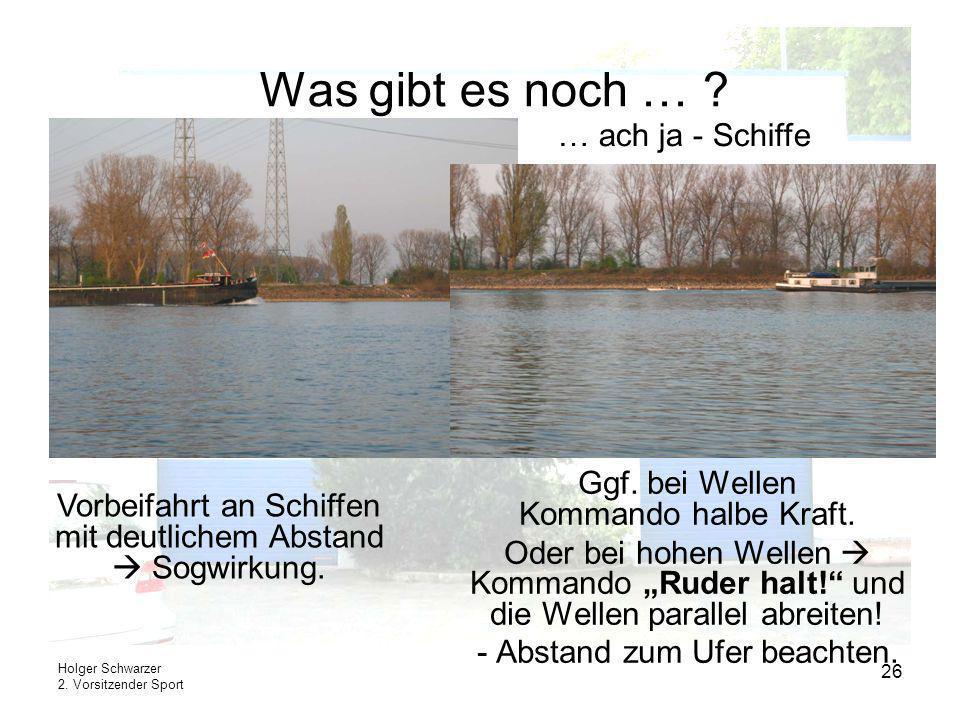 Holger Schwarzer 2. Vorsitzender Sport 26 Was gibt es noch … ? Ggf. bei Wellen Kommando halbe Kraft. Oder bei hohen Wellen Kommando Ruder halt! und di
