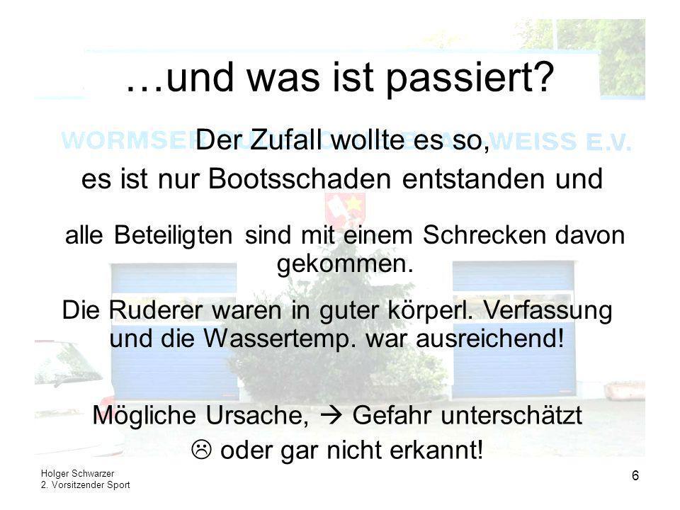 Holger Schwarzer 2. Vorsitzender Sport 6 …und was ist passiert? Der Zufall wollte es so, es ist nur Bootsschaden entstanden und alle Beteiligten sind