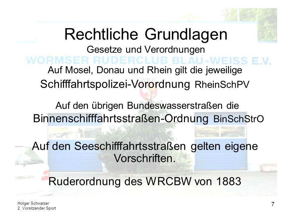 Holger Schwarzer 2. Vorsitzender Sport 7 Rechtliche Grundlagen Gesetze und Verordnungen Auf den übrigen Bundeswasserstraßen die Binnenschifffahrtsstra