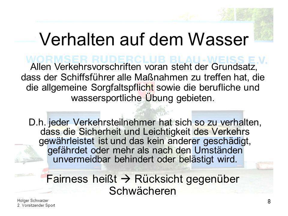 Holger Schwarzer 2. Vorsitzender Sport 8 Verhalten auf dem Wasser D.h. jeder Verkehrsteilnehmer hat sich so zu verhalten, dass die Sicherheit und Leic