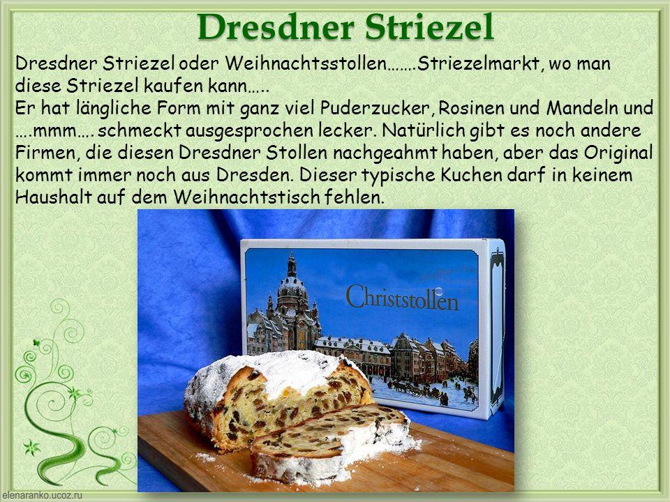 Dresdner Striezel Dresdner Striezel oder Weihnachtsstollen…….Striezelmarkt, wo man diese Striezel kaufen kann….. Er hat längliche Form mit ganz viel P