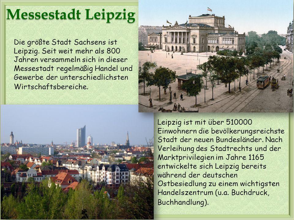 Messestadt Leipzig Leipzig ist mit über 510000 Einwohnern die bevölkerungsreichste Stadt der neuen Bundesländer. Nach Verleihung des Stadtrechts und d