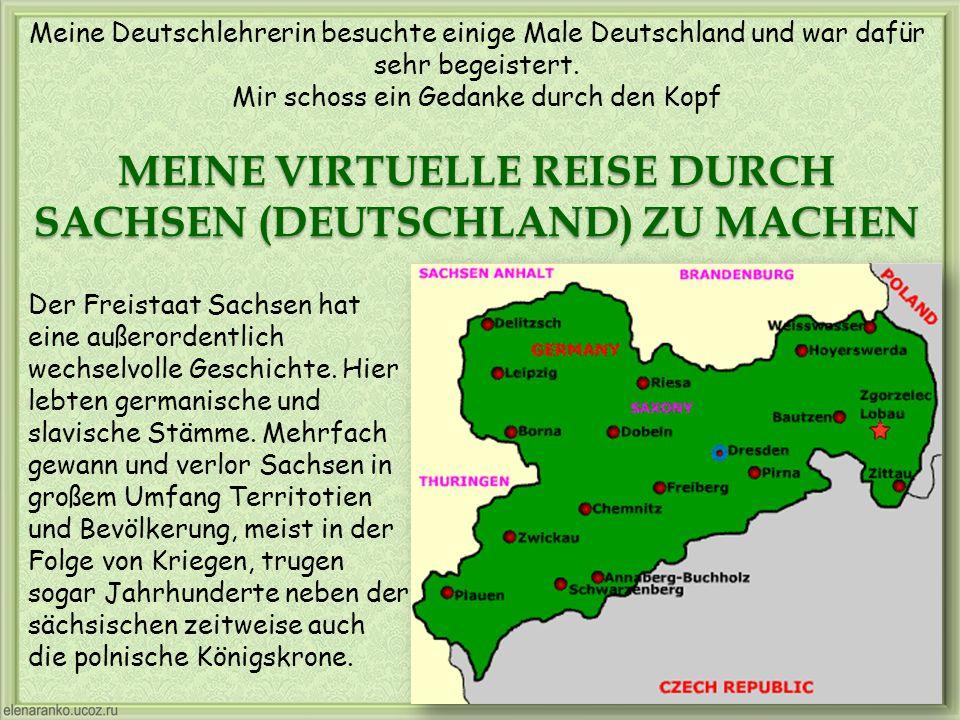 Meine Deutschlehrerin besuchte einige Male Deutschland und war dafür sehr begeistert. Mir schoss ein Gedanke durch den Kopf MEINE VIRTUELLE REISE DURC