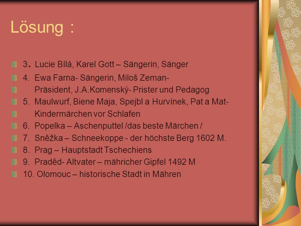 Lösung : 3. Lucie Bílá, Karel Gott – Sängerin, Sänger 4.