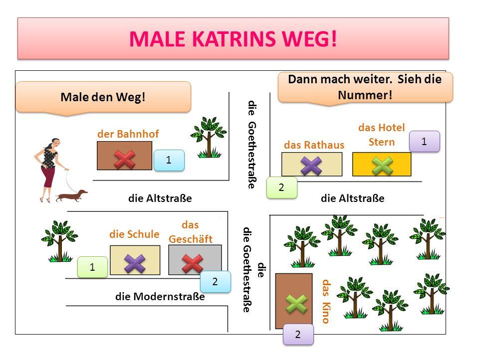 MALE KATRINS WEG! die Altstraße die Goethestraße die Modernstraße die die Goethestraße der Bahnhof das Rathaus das Hotel Stern die Schule das Kino das