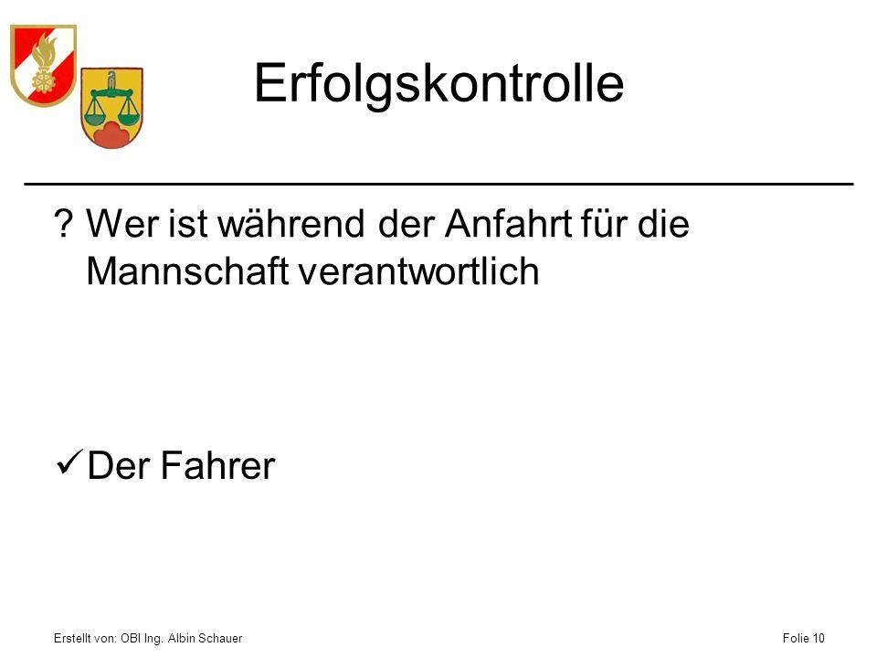 Erstellt von: OBI Ing. Albin SchauerFolie 10 Erfolgskontrolle ?Wer ist während der Anfahrt für die Mannschaft verantwortlich Der Fahrer