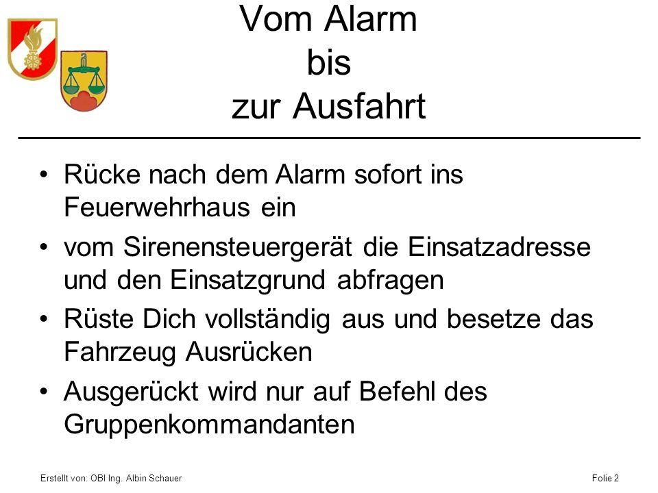 Erstellt von: OBI Ing. Albin SchauerFolie 2 Vom Alarm bis zur Ausfahrt Rücke nach dem Alarm sofort ins Feuerwehrhaus ein vom Sirenensteuergerät die Ei
