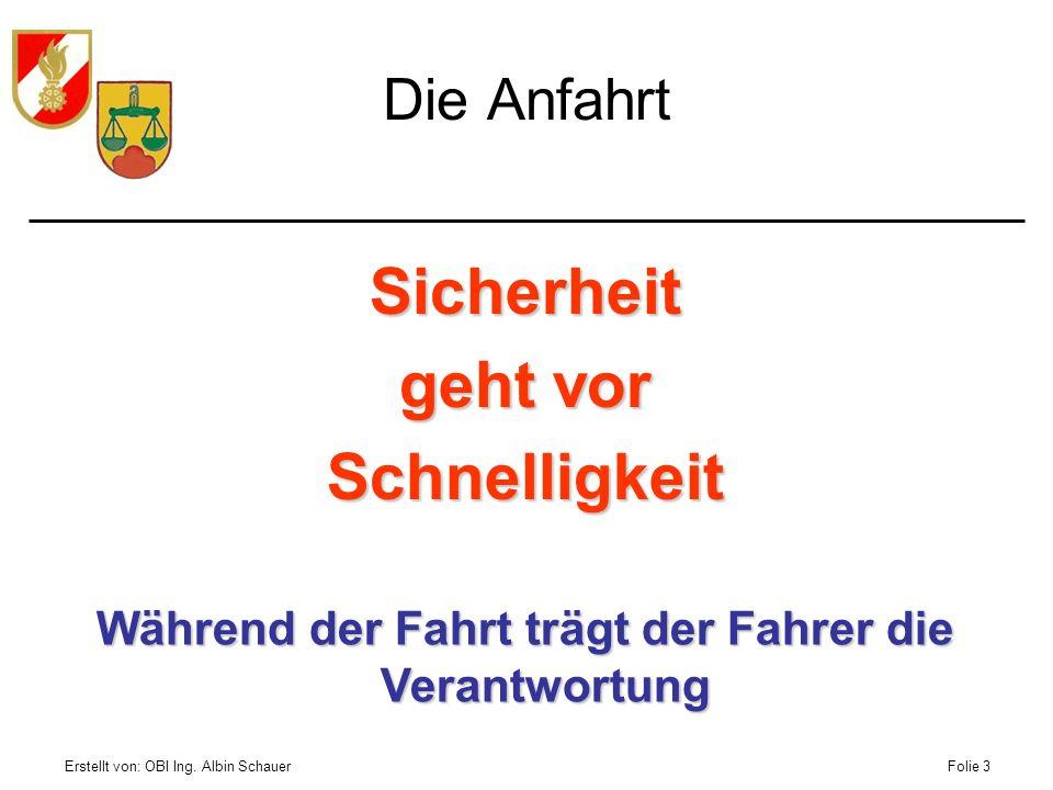 Erstellt von: OBI Ing. Albin SchauerFolie 3 Die Anfahrt Während der Fahrt trägt der Fahrer die Verantwortung Sicherheit geht vor Schnelligkeit