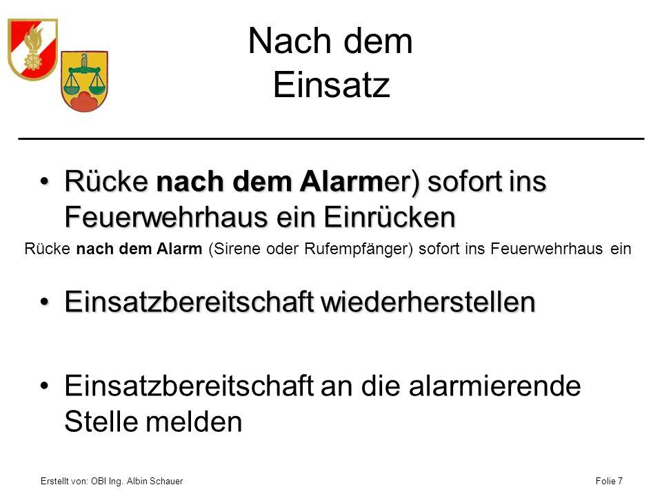 Erstellt von: OBI Ing. Albin SchauerFolie 7 Nach dem Einsatz Rücke nach dem Alarmer) sofort ins Feuerwehrhaus einEinrückenRücke nach dem Alarmer) sofo
